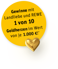 Gewinne mit Landliebe und REWE 1 von 10 Goldherzen im Wert von je 1.000 €!