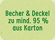 Becher und Deckel zu mindestens 95% aus Karton